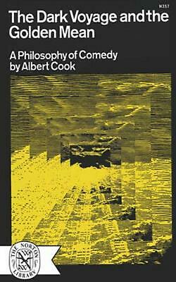 The Dark Voyage and the Golden Mean: A Philosophy of Comedy by Albert Cook (Engl