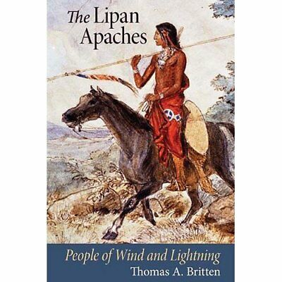 The Lipan Apaches: People of Wind and Lightning - Paperback NEW Thomas A. Britt