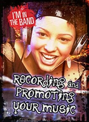 Recording and Promoting Your Music (I'm In the Band) (Paperback),...