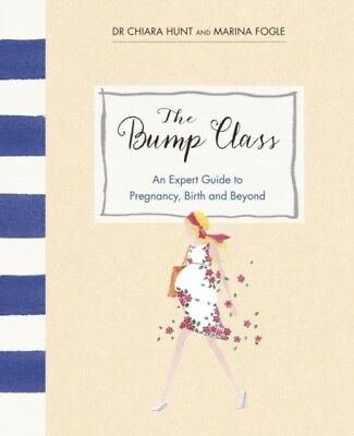 The Bump Class: An Expert Guide to Pregnancy, Birth and Beyond (H...