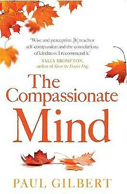 The Compassionate Mind (Compassion Focused Thera, Paul Gilbert, New