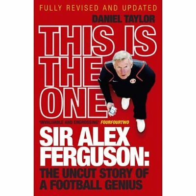 This Is the One: Sir Alex Ferguson - The Uncut Story of - Paperback NEW Taylor,