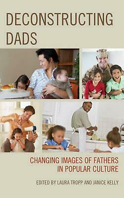 Deconstructing Dads: Changing Images of Fathers in Popular Culture Paperback Boo