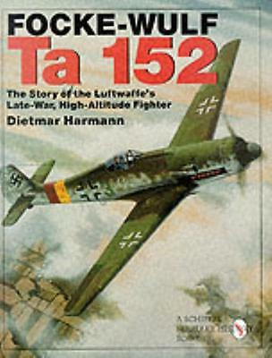 FOCKE-WULF TA 152: The Story of the Luftwaffe's Late-war, High Altitude Flyer (.