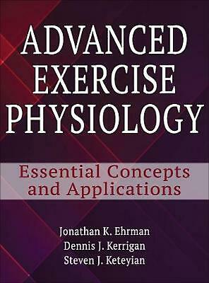 Advanced Exercise Physiology: Essential concepts and Applications by Jonathan K.