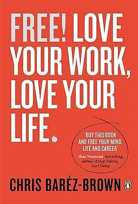 Free!: Love Your Work, Love Your Life (Portfolio, Baréz-Brown, Chris, New