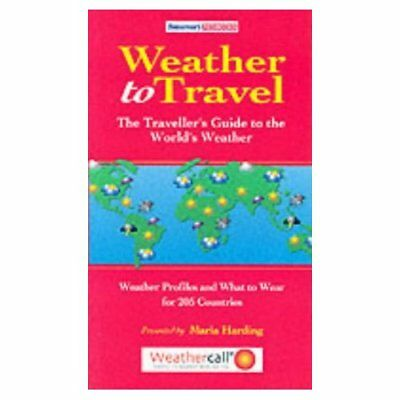 Weather to Travel: The Traveller's Guide to the World's - Paperback NEW Harding,