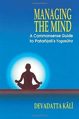 Managing the Mind: A Commonsense Guide to Patanjali's Yogasutra,PB,Kali Devadat