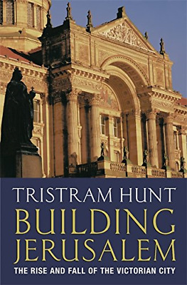Building Jerusalem: The Rise and Fall of the Victorian City, Hunt, Tristram, Goo