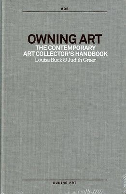 Owning Art: The Contemporary Art Collector's Handbook (Hardcover). 9780954699918