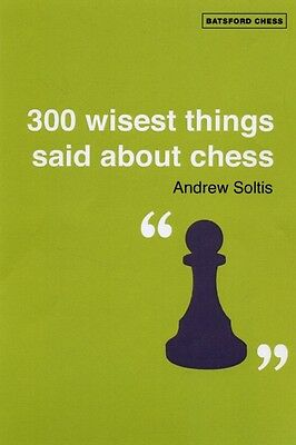 The Wisest Things Ever Said About Chess (Paperback), Soltis, Andr. 9781906388003