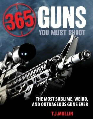 365 Guns You Must Shoot: The Most Sublime, Weird, and Outrageous Guns Ever (Pap.