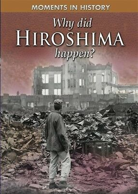 Why Did Hiroshima happen? (Moments in History) (Paperback), Grant. 9780750284103