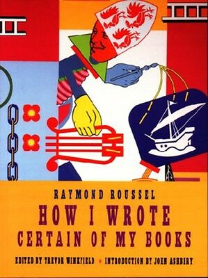 How I Wrote Certain of My Books (Paperback), Raymond Roussel, 9781878972149