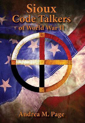 The Sioux Code Talkers of World War II,HC,Andream Page - NEW
