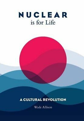 Nuclear is for Life: A Cultural Revolution,PB,Wade Allison - NEW