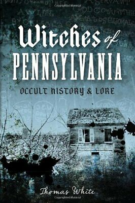 Witches of Pennsylvania: Occult History & Lore,PB,Thomas White - NEW