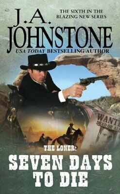 Loner: Seven Days to Die, The (The Loner),PB,J. A. Johnstone - NEW