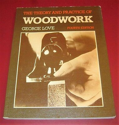 THE THEORY AND PRACTICE OF WOODWORK George Love 4th Edition 1981 Carpentry PB