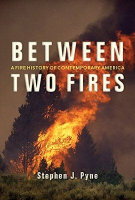 Between Two Fires: A Fire History of Contemporary America,PB,Stephen J. Pyne -