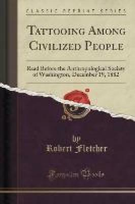 Fletcher, Robert: Tattooing Among Civilized People