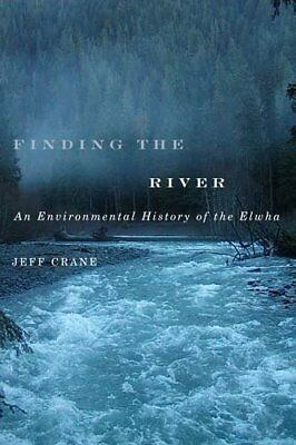 Finding the River: An Environmental History of the Elwha,PB,Crane, Jeff - NEW