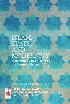 Islam, State, and Modernity: Mohammed Abed al-Jabri and the Future of the Arab W