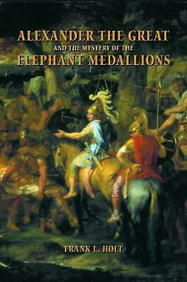 Alexander the Great and the Mystery of the Elephant Medallions by Frank Lee Holt