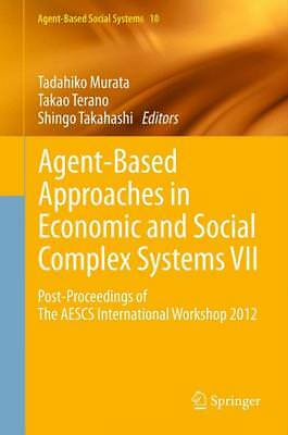 Agent-Based Approaches in Economic and Social Complex Systems VII, Tadahiko ...