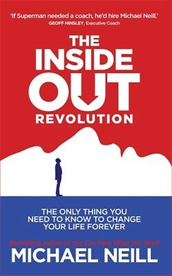 The Inside-Out Revolution: The Only Thing You Need to Know to Change Your Life .