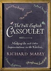 The Full English Cassoulet: Making Do In The Kitchen, Mabey, Richard, New Book