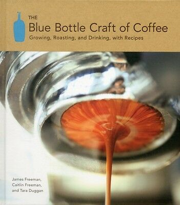 The Blue Bottle Craft of Coffee: Growing, Roasting, and Drinking, with Recipes .