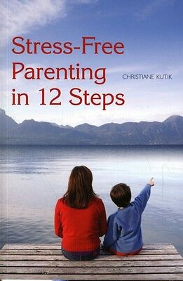 Stress-free Parenting in 12 Steps (Paperback), Kutik, Christiane, 9780863157622