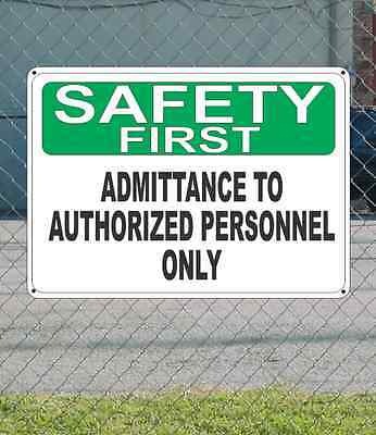 """SAFETY FIRST ADMITTANCE TO AUTHORIZED PERSONNEL ONLY - OSHA SIGN 10"""" x 14"""""""