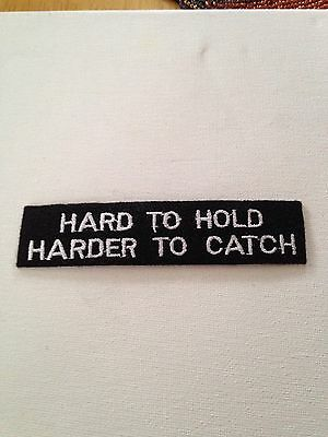 Hard To Hold Harder To Catch Embroidered Patch With Adhesive Iron On Back