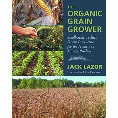 The Organic Grain Grower - Hardcover NEW Jack Lazor 2013-10-05
