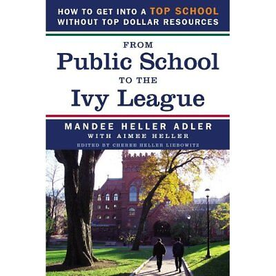 From Public School to the Ivy League: How to Get Into a - Paperback NEW Mandee H