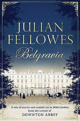 Julian Fellowes's Belgravia: A tale of secrets a, Julian Fellowes, New