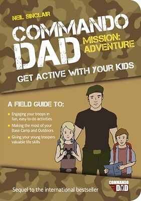 Commando Dad: Mission Adventure: Get Active with Your Kids (Paper. 9781849538848