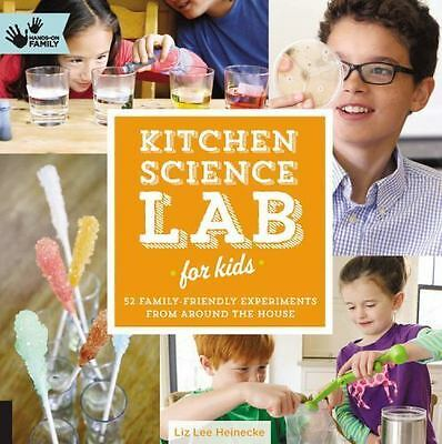 Kitchen Science Lab for Kids: 52 Family Friendly Experiments from Around the Hou