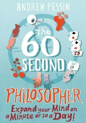 The 60-second Philosopher: Expand your Mind on a Minute or So a D...