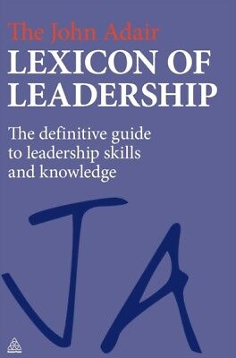 The John Adair Lexicon of Leadership: The Definitive Guide to Leadership Skills.