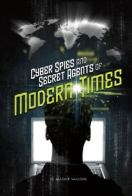 Cyber Spies & Secret Agents Of Modern Ti, Lassieur, Allison, 9781474736213