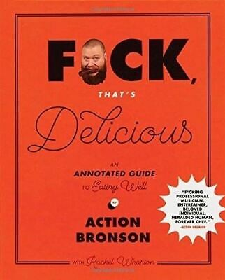 Fuck, That's Delicious: An Annotated Guide to Eating Well by Action Bronson