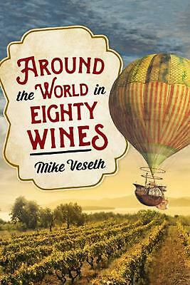 Around the World in Eighty Wines: Exploring Wine One Country at a Time by Mike V