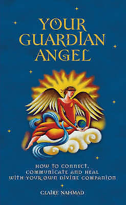 Your Guardian Angel: How to Connect, Communicate, and Heal with Your Own Divine