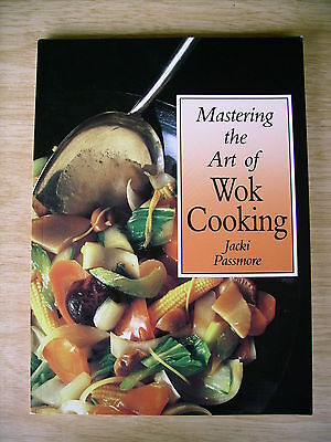 Mastering The Art of Wok Cooking~Jacki Passmore~Recipes~Poach~Smoke~Deep-Fry....
