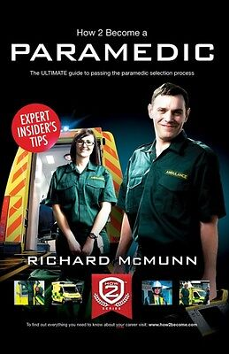 How To Become A Paramedic 2016 Version: The ULTIMATE guide to passing the Param.
