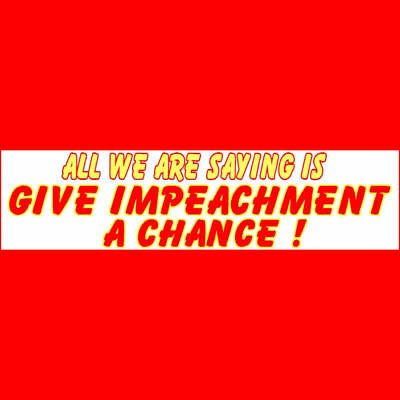 GIVE IMPEACHMENT A CHANCE -  Laptop -  Bumper  Sticker   $3.29  BUY 2 GET 1 FREE