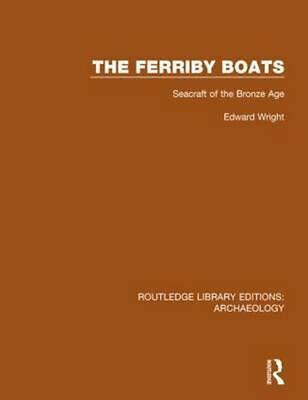 The Ferriby Boats: Seacraft of the Bronze Age by Edward Wright (English) Paperba